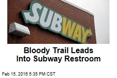Customer Follows Blood Trail Into Subway Restroom