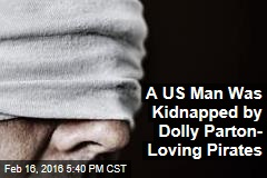 A US Man Was Kidnapped by Dolly Parton- Loving Pirates
