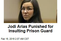 Jodi Arias Punished for Insulting Prison Guard