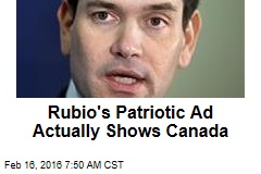 Rubio's Patriotic Ad Actually Shows Canada