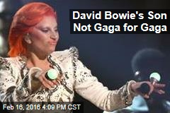 David Bowie's Son Not Gaga for Gaga