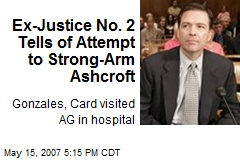 Ex-Justice No. 2 Tells of Attempt to Strong-Arm Ashcroft