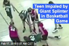 Teen Impaled by Giant Splinter in Basketball Game