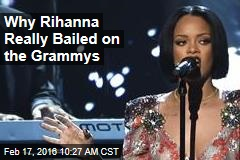 Why Rihanna Really Bailed on the Grammys