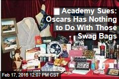 Academy Sues: Oscars Has Nothing to Do With Those Swag Bags