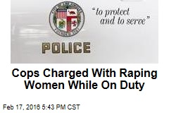 Cops Charged With Raping Women While On Duty