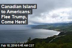 Canadian Island to Americans: Flee Trump, Come Here!