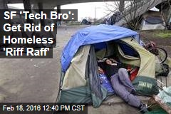 SF 'Tech Bro': Get Rid of Homeless 'Riff Raff'