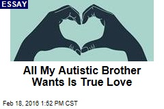 All My Autistic Brother Wants Is Love
