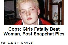Cops: Girls Fatally Beat Woman, Post Snapchat Pics