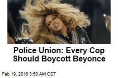 Police Union: Boycott Beyonce