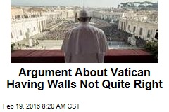 Argument About Vatican Having Walls Not Quite Right