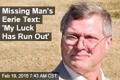 Missing Man's Eerie Text: 'My Luck Has Run Out'