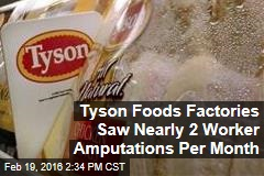 Tyson Foods Factories Saw Nearly 2 Worker Amputations Per Month