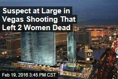 Suspect at Large in Vegas Shooting That Left 2 Women Dead