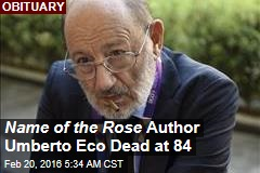 Name of the Rose Author Umberto Eco Dead at 84