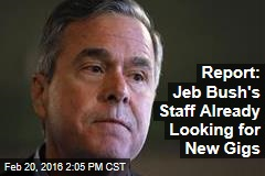 Report: Jeb Bush's Staff Already Looking for New Gigs