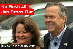 No Bush 45: Jeb Drops Out