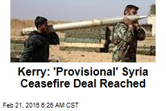 Kerry: 'Provisional' Syria Ceasefire Deal Reached