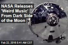 NASA Releases 'Weird Music' From Dark Side of the Moon