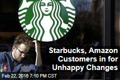 Starbucks, Amazon Customers in for Unhappy Changes