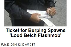 Ticket for Burping Spawns 'Loud Belch Flashmob'