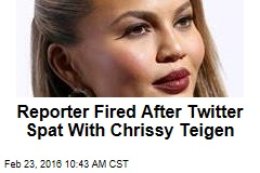 Reporter Fired After Twitter Spat With Chrissy Teigen