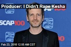 Producer: I Didn't Rape Kesha