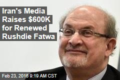 Iran's Media Raises $600K for Renewed Rushdie Fatwa