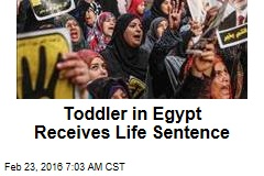 Toddler in Egypt Receives Life Sentence