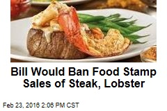 Bill Would Ban Food Stamp Sales of Steak, Lobster