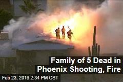 Family of 5 Dead in Phoenix Shooting, Fire