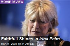 Faithfull Shines in Irina Palm