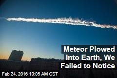 Meteor Plowed Into Earth, We Failed to Notice