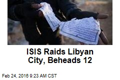 ISIS Raids Libyan City, Beheads 12