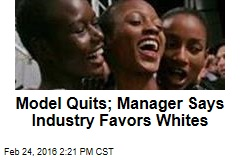 Model Quits; Manager Says Industry Favors Whites