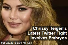 Chrissy Teigen's Latest Twitter Fight Involves Embryos