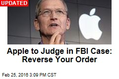 Apple to Judge in FBI Case: Reverse Your Order