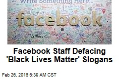 Facebook Staff Defacing 'Black Lives Matter' Slogans