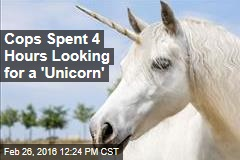Cops Spent 4 Hours Looking for a 'Unicorn'
