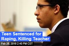 Teen Sentenced for Raping, Killing Teacher