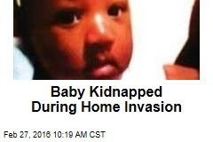 Baby Kidnapped During Home Invasion