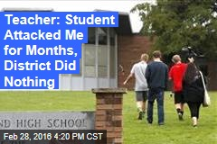 Teacher: Student Attacked Me for Months, District Did Nothing