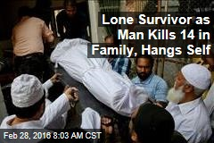 Lone Survivor as Man Kills 14 in Family, Hangs Self