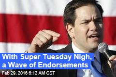 With Super Tuesday Nigh, a Wave of Endorsements