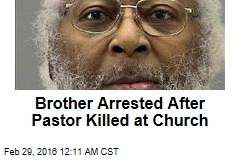 Brother Arrested After Pastor Killed at Church