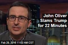 John Oliver Slams Trump for 22 Minutes