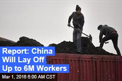 Report: China Will Lay Off Up to 6M Workers