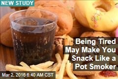 Being Tired May Make You as Munchy as a Pot Smoker