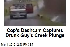 Cop's Dash Cam Captures Drunk Guy's Creek Plunge